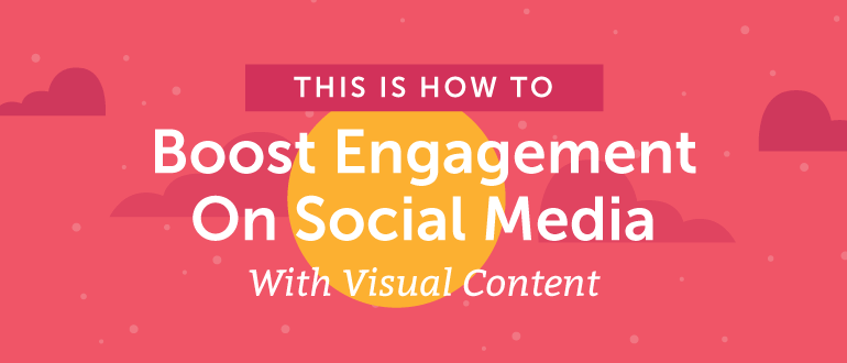 How to Boost Engagement on Social Media with Visual Content