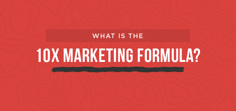What Is The 10x Marketing Formula?