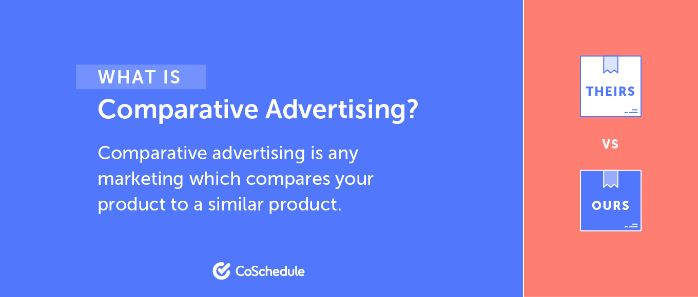 Comparative advertising is any marketing which compares your product to a similar product.