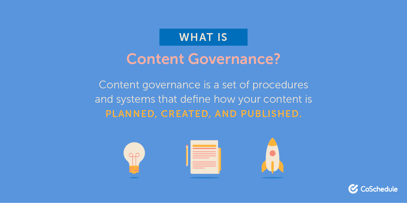 Content governance is a set of procedures and systems that define how your content is planned, created, and published.