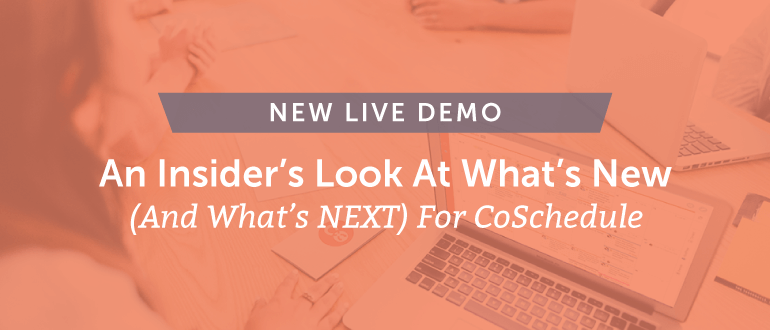 New Live Demo: An Insider's Look At What's New (And What's Next) For CoSchedule