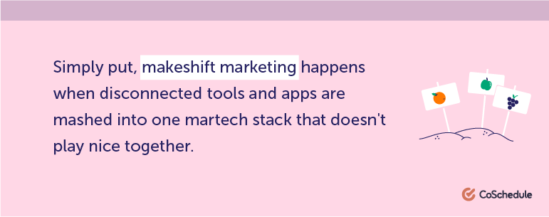 Simply put, makeshift marketing happens when disconnected tools and apps are mashed into one martech stack.