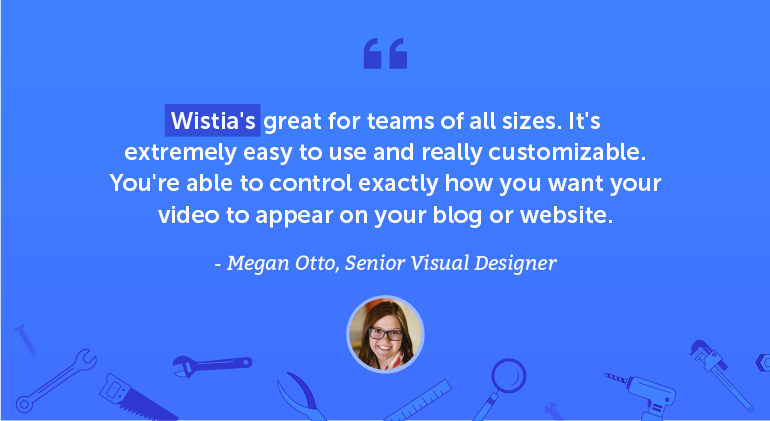 Wistia's great for teams of all sizes.