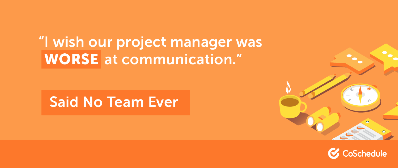 No one would ever ask fora project manager with bad communication