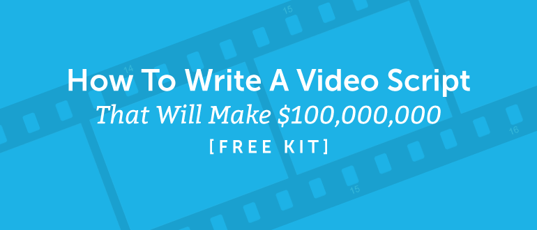 How to Write a Video Script That Will Make $100,000,000